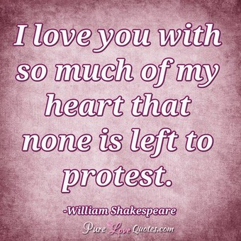 I Love You With So Much Of My Heart That None Is Left To Protest