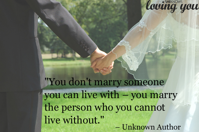 Unbelivable Quotes On Love And Marriage You Dont Marry Someone Can Live With Can Not Without