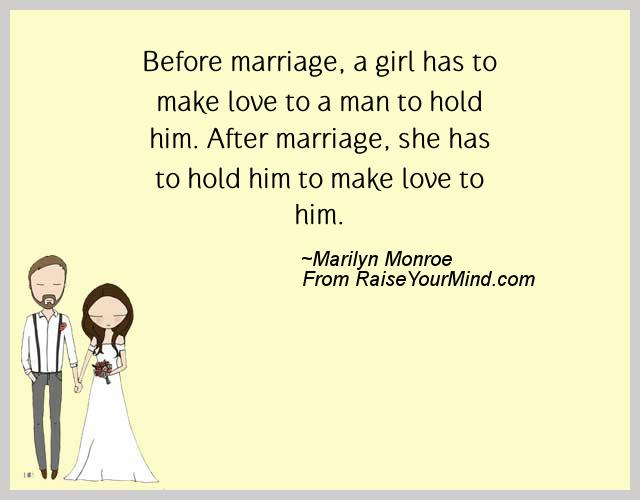 Before Marriage A Girl Has To Make Love To A Man To Hold Him After Marriage She Has To Hold Him To Make Love To Him