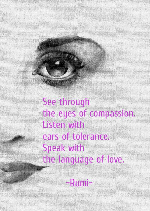 See Through The Eyes Of Comp Ion Listen With Ears Of Tolerance Speak With The Language Of Love