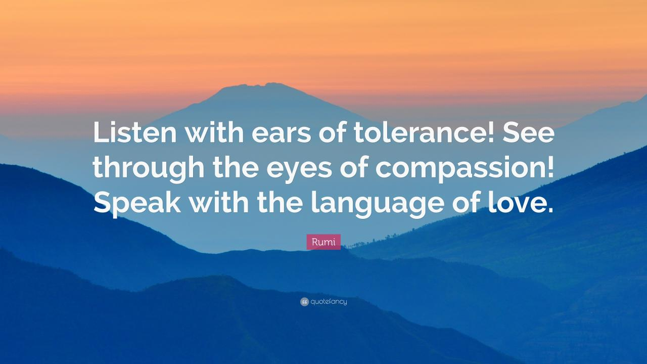 Rumi Quote Listen With Ears Of Tolerance See Through The Eyes Of Comp Ion
