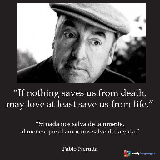Pablo Neruda The Chilean Poet Was Born On July Th We Love This Quote