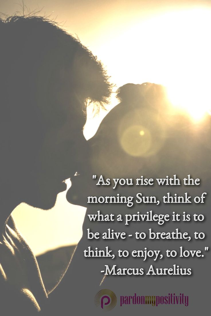 As You Rise With The Morning Sun Think Of What Privilege It Is To Be  C B Marcus Aurelius Zitatemorgen Motivationmorgensonnepositivitatweise Worte