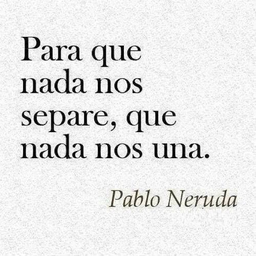 Sin Ataduras Cierto True Love  C B Neruda Quotesspanish