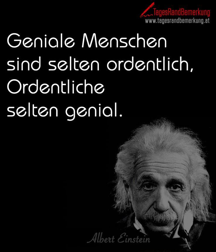 Geniale Menschen Sind Selten Ordentlich Ordentliche Selten Genial Zitat Von Albert Einsteinbob