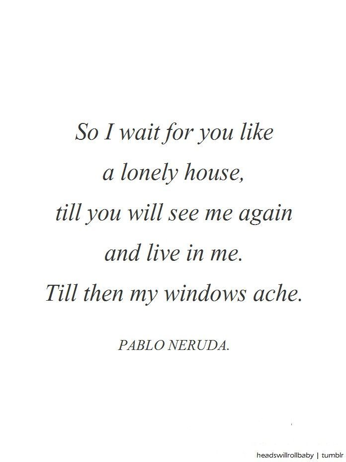 Headswillrollbaby Pablo Neruda Till Then My Windows Ache
