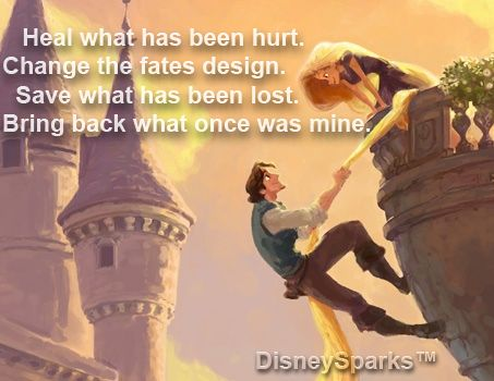 Tangled Quote Heal What Has Been Hurt Change The Fates Design Save What Has Been Lost Bring Back What Once Was Mine