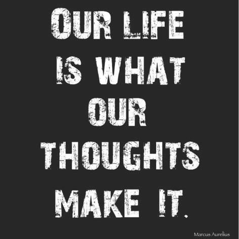 Our Life Is What Our Thoughts Make It Marcus Aurelius Quote