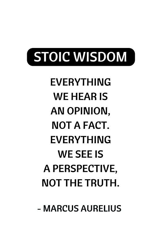 Stoic Philosophy Quotes Everything We Hear Is An Opinion Marcus Aurelius Stoic