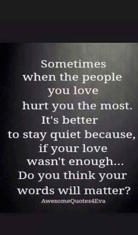 Sometimes When The People You Love Hurt You The Most Its Better To Stay Quiet