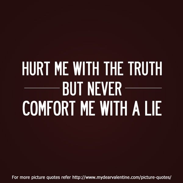 Hurt Me With The Truth Never Comfort Me With A Lie This Is What  C B Hurt Quoteslove