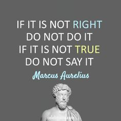 If It Is Not Right Do Not Do It If It Is Not True