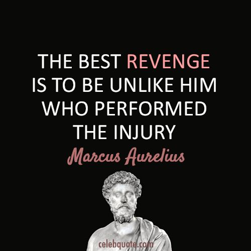 The Best Revenge Is To Be Unlike Him Who Performed The Injury Marcus Aurelius Zitategute Zitatewahre