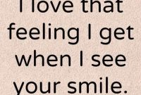 I Love That Feeling I Get When I See Your Smile And I