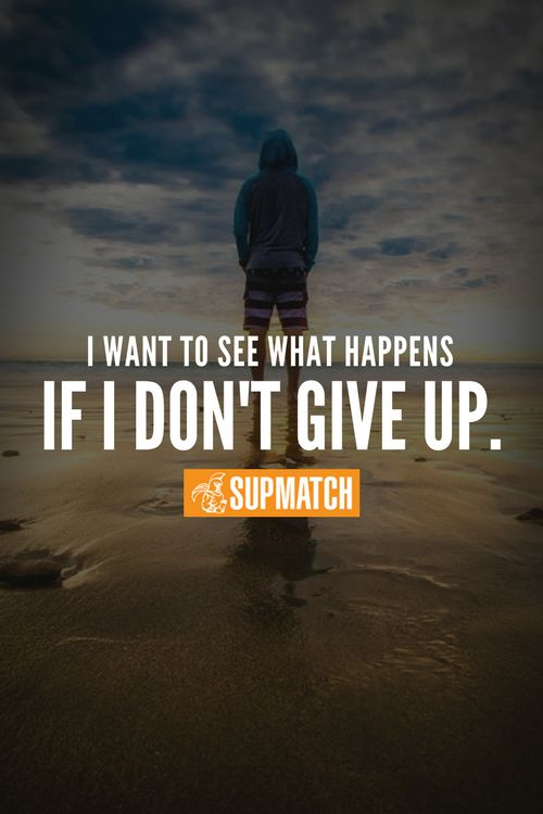I Want To See What Happens If I Dont Give Up Zitategesundheitverschiedenesgib