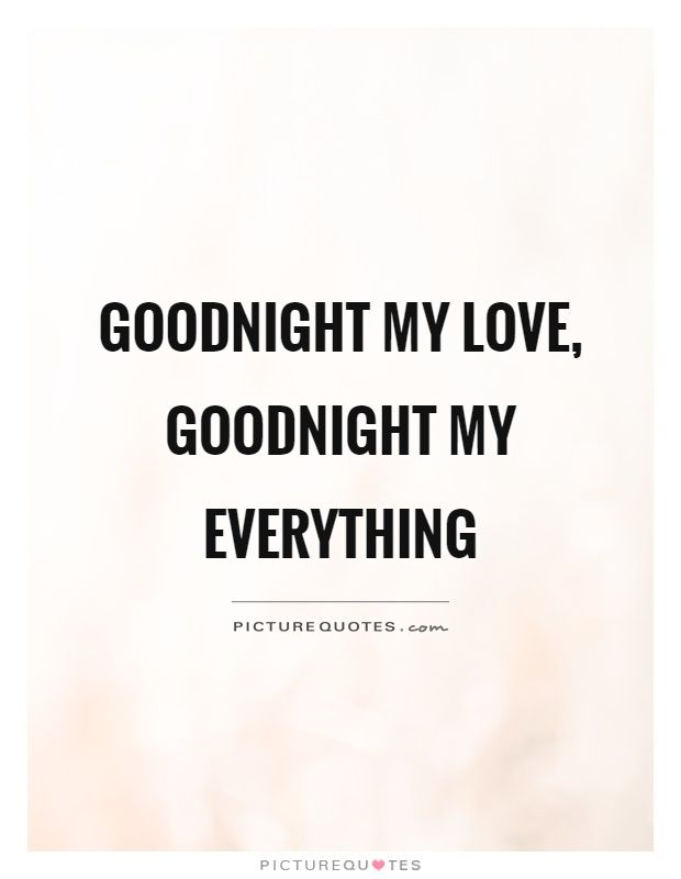 Goodnight My Love Goodnight My Everything Good Night Quotes On Picturequotes Com