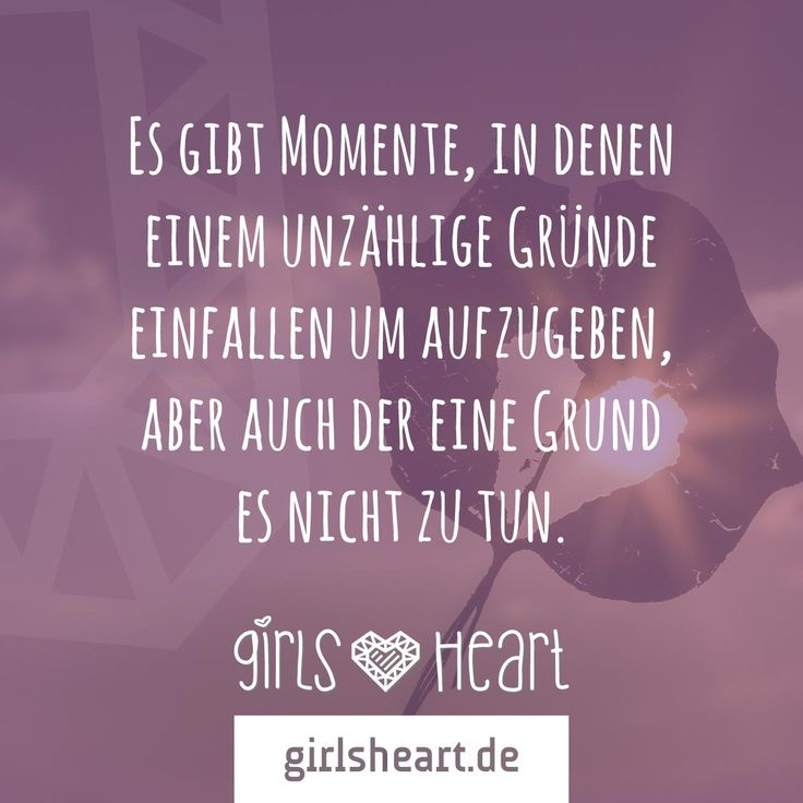 Mehr Spruche Auf Www Girlsheart De Momente Aufgeben Grund