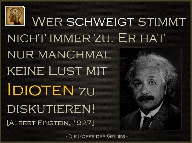 Wer Schweigt Stimmt Nicht Immer Zu Er Hat Nur Manchmal Keine Lust Mit Idioten Zu Diskutieren Albert Einstein