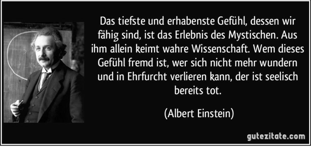 Das Tiefste Und Erhabenste Gefuhl Dessen Wir Fahig Sind Ist Das Erlebnis Des Mystischen Albert Einstein Angeblich