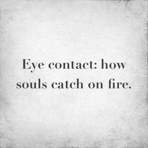 Eye Contact How Souls Catch On Fire