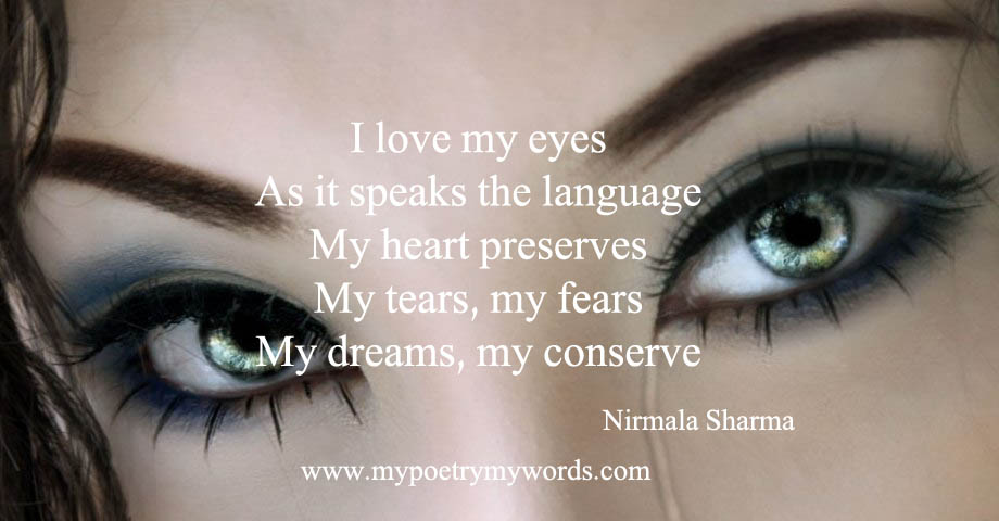 I Love My Eyes As It Speaks The Language My Heart Preserves My Tears My