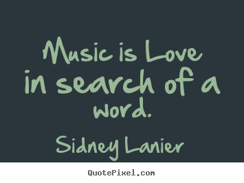 Music Is Love In Search Of A Word Sidney Lanier Famous Love Quote