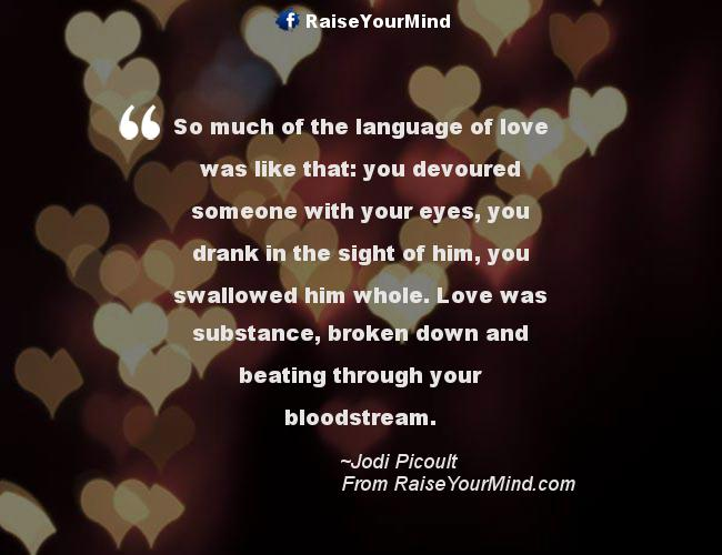 So Much Of The Language Of Love Was Like That You Devoured Someone With Your Eyes You Drank In The Sight Of Him You Swallowed Him Whole