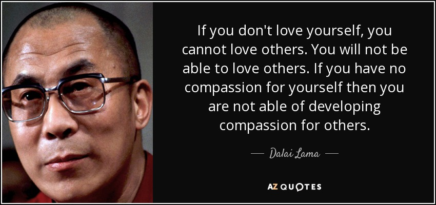 If You Dont Love Yourself You Cannot Love Others You Will Not