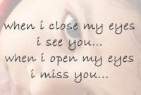 When I Close My Eyes I See You When I Open My Eyes I Miss You