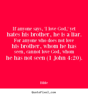Red Quotes Of Love From The Bible If Anyone Says Yets His Brother Liar Anyone
