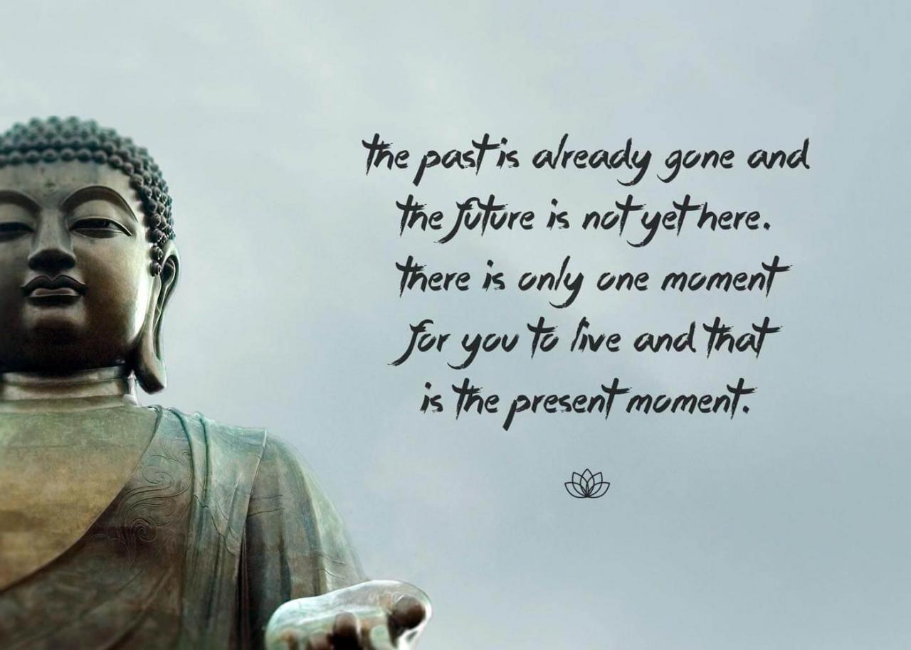 Gautam Buddha Inspirational Quote There Is Only One Moment For You To Live And That