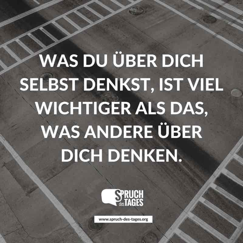 Was Du Uber Dich Selbst Denkst Ist Viel Wichtiger Als Das Was Andere Uber Dich Denken