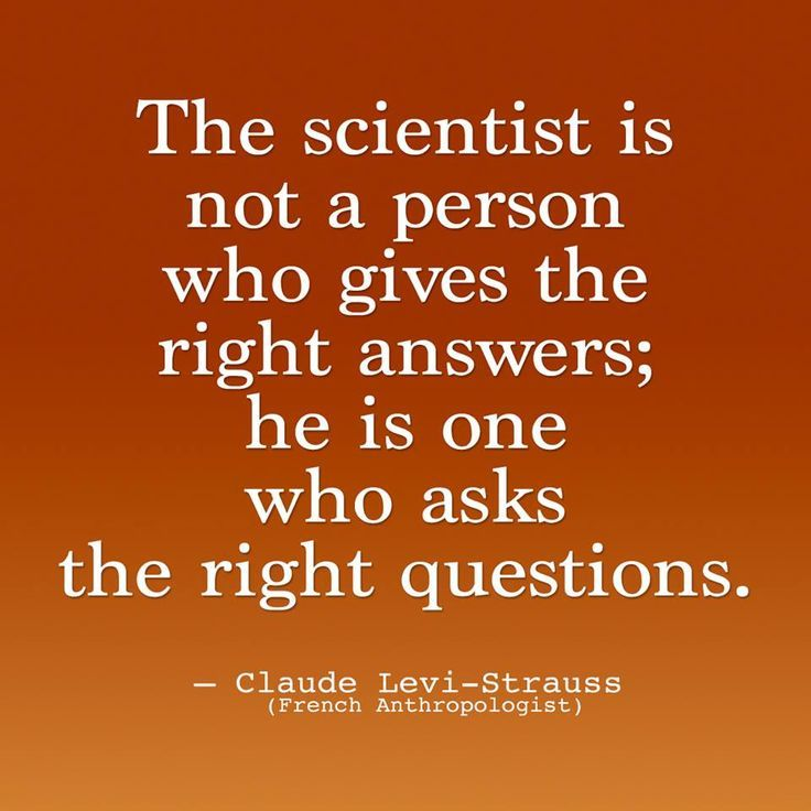 The Scientist Is Not A Person Who Gives The Right Answers He Is The
