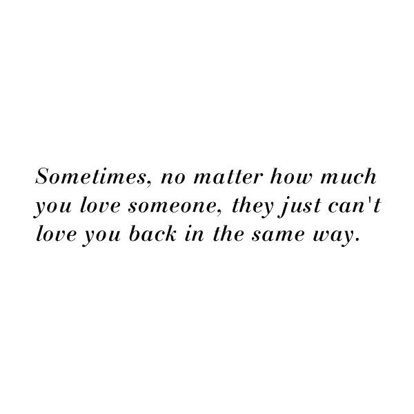 Sometimes No Matter How Much You Love Someone They Just Cant Love You Back In The Same Way Life Pinterest Greys Anatomy Quotes And Grey Anatomy