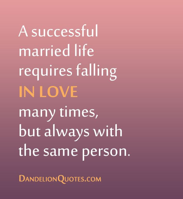 A Successful Married Life Requires Falling In Love Many Times But Always With The Same
