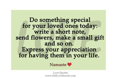 Do Something Special For Your Loved Ones Today Express Your Appreciation Love Quotes