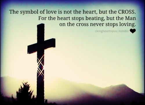 The Symbol Of Love Is Not The Heart But The Cross For The Heart