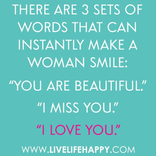 There Are  Sets Of Words That Can Instantly Make A Woman Smile You Are Beautiful I Love You So Lucky To Hear My Husband Say Those Three Things To Me