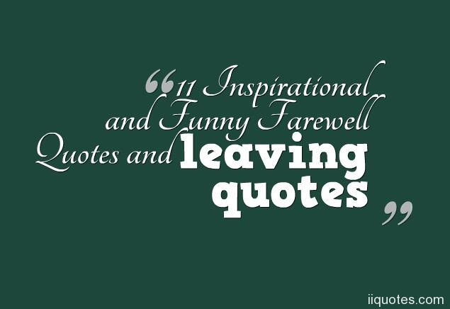 Inspirational And Funny Farewell Quotes And Leaving Quotes