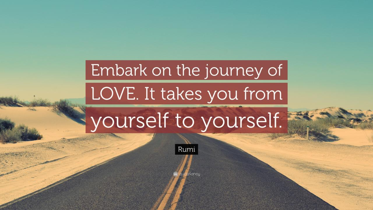 Rumi Quote Embark On The Journey Of Love It Takes You From Yourself