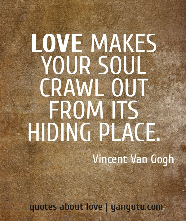Love Makes Your Soul Crawl Out From Its Hiding Place Vincent Van Gogh Quotes About Love