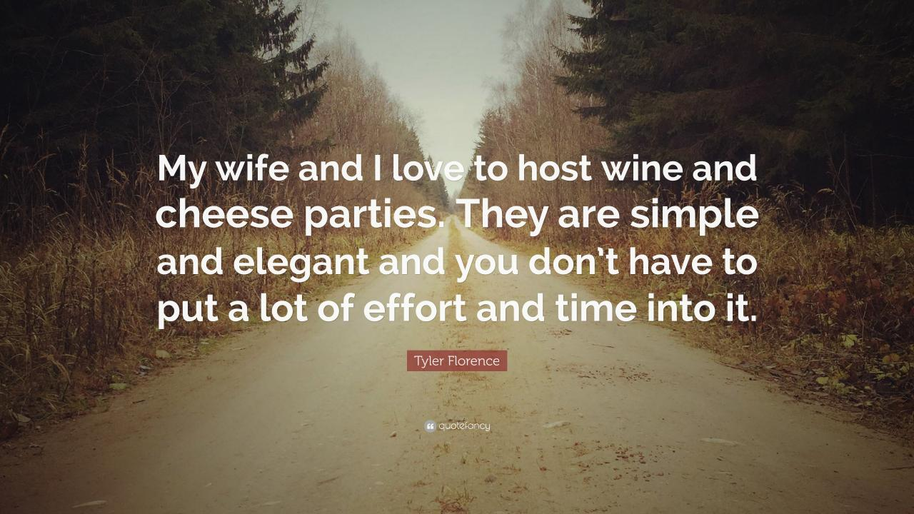 Tyler Florence Quote My Wife And I Love To Host Wine And Cheese Parties