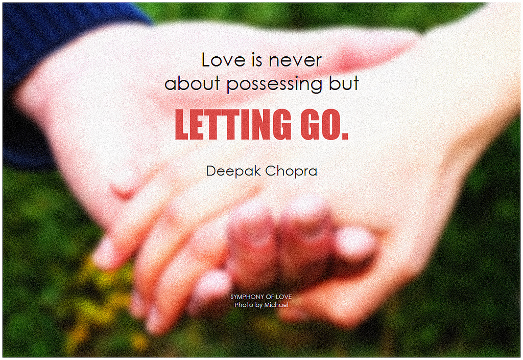 Deepak Chopra Love Is Never About Possessing But Letting Go By Symphony Of Love