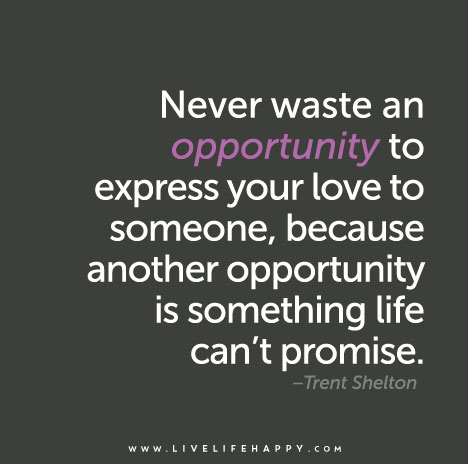 Never Waste An Opportunity To Express Your Love