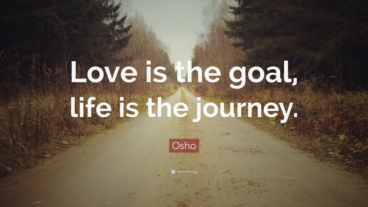 Osho Quote Love Is The Goal Life Is The Journey