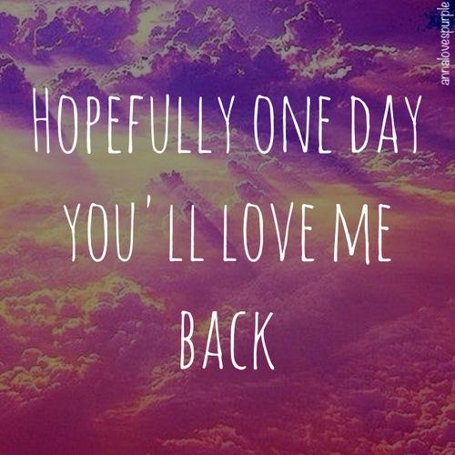 Hopefully One Day Youll Love Me Back