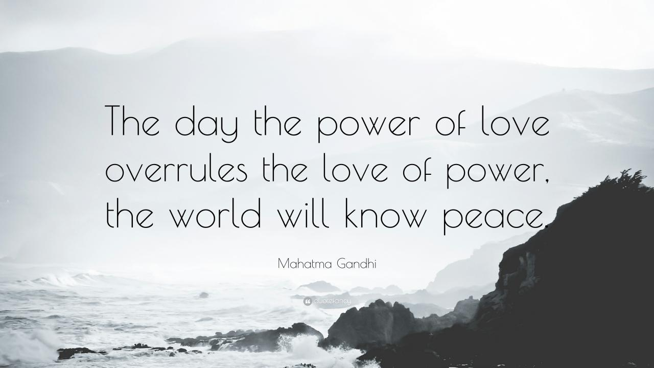 Mahatma Gandhi Quote The Day The Power Of Love Overrules The Love Of Power