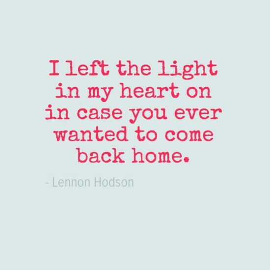 Sad Love Quotes Quotation Image Quotes Of The Day Life Quote I Left The Light In My Heart On In Case You Ever Wanted To Come Back Home