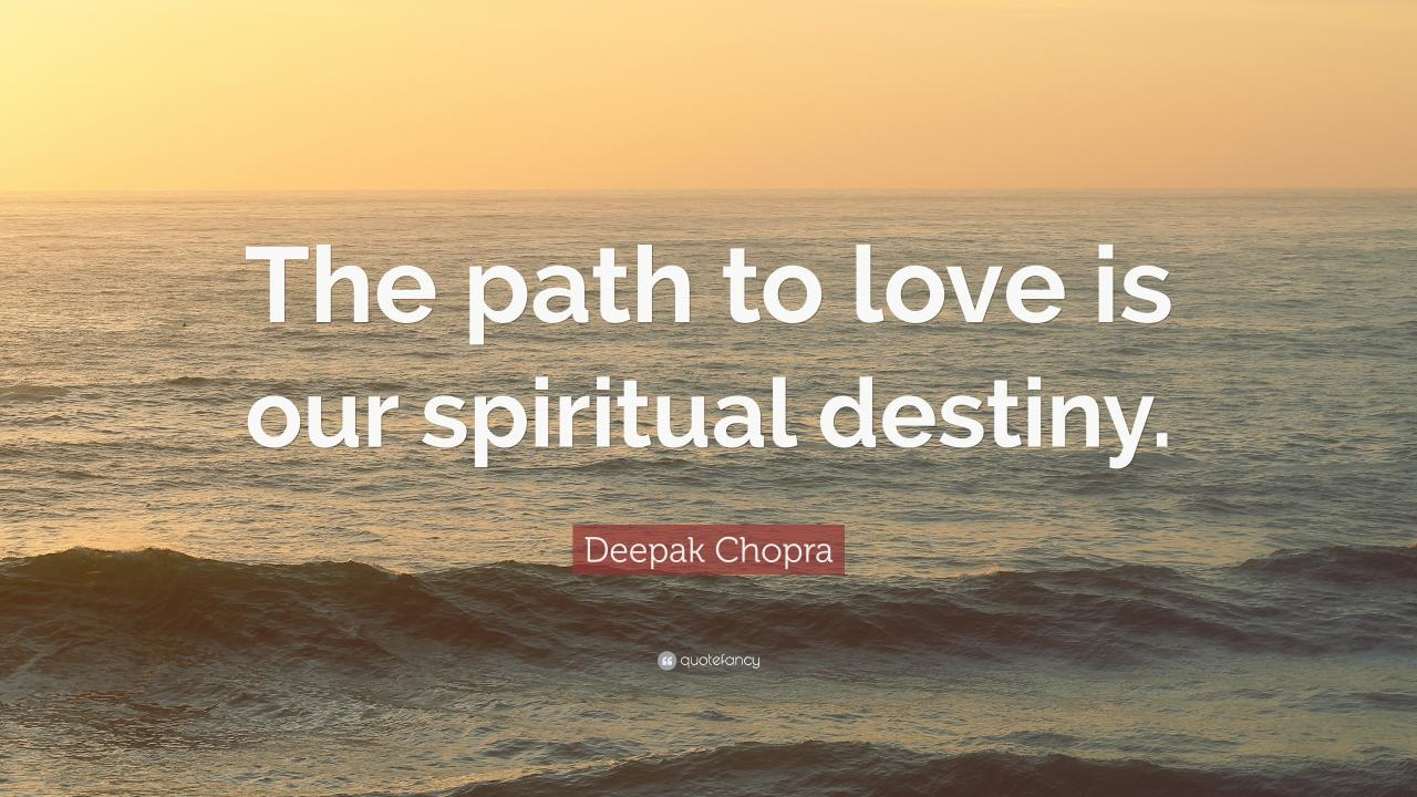 Deepak Chopra Quote The Path To Love Is Our Spiritual Destiny