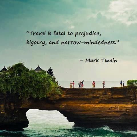 Travel Is Fatal To Pre Ce B Try And Narrow Mindedness Mark Twain